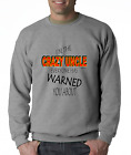 Oneliner crewneck SWEATSHIRT I'm The Crazy Uncle Everyone Warned You About