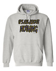 hooded Sweatshirt Hoodie It's All About Nothing It Is Life