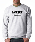 Oneliner crewneck SWEATSHIRT Patience What You Have When Too Many Witnesses