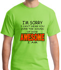 Unique T-shirt Gildan Sorry Can't Hear You Over Sound How Awesome I Am