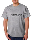Unique T-shirt Gildan You're so Stupid Last Words Will Be Hey Watch This