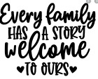 Every Family Has A Story Welcome To Ours Vinyl Decal Wall Sticker Colors Sizes