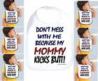 Rabbit Skins Infant Cotton Snap Bib Don't Mess With Me My Mommy Kicks Butt