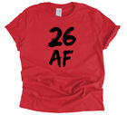 26th Birthday Shirt 26 AF Funny Happy Birthday Gift Customized Birthday T-Shirt