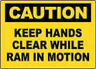 OSHA CAUTION! KEEP HANDS CLEAR WHILE RAM IN MOTION | Adhesive Vinyl Sign Decal