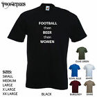 'Football then beer then women' Funny football T-shirt. Small - XXLarge