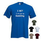 'I bet I can give up gambling' Mens Funny T-shirt. S-XXL