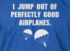 I Jump Out Of Good Airplanes T-shirt Sky Diving Parachute Mens Ladies T-shirt