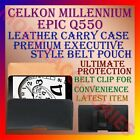 BELT CASE for CELKON MILLENNIUM EPIC Q550 LEATHER POUCH CARRY COVER CLIP HOLDER