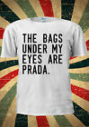 The Bags Under My Eyes Are Brand Tumblr Fashion T Shirt Men Women Unisex 1760
