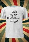 Only My CAT Understands Me Indie Tumblr Fashion T Shirt Men Women Unisex 1774