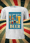 All I Need Is Beer Funny Tumblr Fashion T Shirt Men Women Unisex 1099
