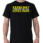 Exercise I Thought You Said Extra Fries Funny Slogan T-Shirt