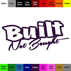 Built Not Bought Sticker - Color Vinyl Builder Decal