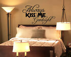 "Always Kiss Me Goodnight Wall Quote Vinyl Sticker Decal Decoration 36"" Wide"