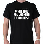 What Are You Looking At DickNose Funny Slogan T-Shirt