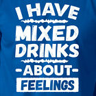 I HAVE MIXED DRINKS ABOUT FEELINGS funny beer drinking party humorT-Shirt