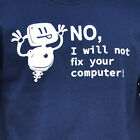 No I will not fix your computer Funny tech robot nerd gamer IT geek T-Shirt