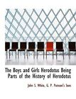 Boys and Girls Herodotus Being Parts of the History of Herodotus * PRE-SALE *