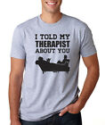 I TOLD MY THERAPIST ABOUT YOU funny drinking life stress geek nerd T-Shirt