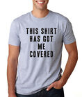 THIS SHIRT HAS GOT ME COVERED funny dad joke pun college party humor T-Shirt
