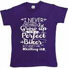 I Never Dreamed I'd Grow Up To Be A Perfect Biker Womens Ladies T-Shirt