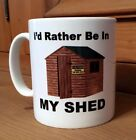 I'd Rather Be In My Shed Mug - Novelty Gift Tea Coffee Mug