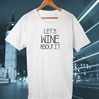 LET'S WINE ABOUT IT FUNNY LADES TSHIRT TOP TEE WOMEN'S MUM MOM FUN GIFT FREE P&P