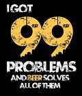 Funny T-shirt I Got 99 Problems And Beer Solves Them All Gift Free Shipping