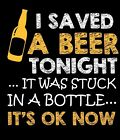 Funny T-shirt I Saved A Beer Tonight Gift Free Shipping