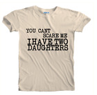 Fathers Day You Can't Scare me I Have Two Daughters Premium T-Shirt Sizes S-5XL