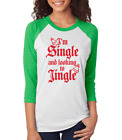I'M SINGLE AND LOOKING TO JINGLE funny Women's 3/4 Sleeve Raglan T-Shirt