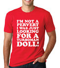I'M NOT A PERVERT I WAS JUST LOOKING FOR A TURBOMAN DOLL xmas film funny T-Shirt