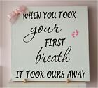 Handmade a New Baby Plaque WHEN YOU TOOK YOUR FIRST BREATH  Girl Boy Sign W67