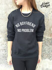 *NO BOYFRIEND NO PROBLEM Jumper Top Sweater SWAG Hype Homies Tumblr Sweatshirt*