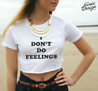 * I don't Do Feelings Crop Top Dont Fashion Funny Hipster Dope Fresh Tumblr *