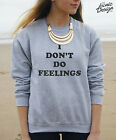 * I don't Do Feelings Jumper Sweater Dont Fashion Funny Hipster Dope Tumblr *