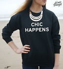 Chic Happens Jumper Sweater Top Fashion Fangirl Gift Tumblr Funny Blogger