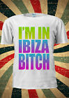 I'M In IBIZA B*TCH Tumblr Indie Fashion T Shirt Men Women Unisex 1766