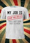 My Job Is TOP SECRET Even I Don't Know What I'm Do T Shirt Men Women Unisex 1789