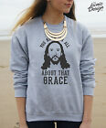 * You Know I'm All About That Grace Jumper Top Sweater Jesus Funny *