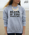 * Blink If You Want Me Jumper Sweater Funny Slogan Gift Fashion Christmas Swag *