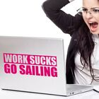 Work Sucks Go Sailing Vinyl Decal - fits laptops cars windows boats + more W026