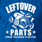 LEFTOVER PARTS PROOF YOU MADE IT BETTER funny mechanic tools garage T-shirt