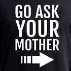 GO ASK YOUR MOTHER T-Shirt funny father mom dad parenting father's day