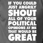 IF YOU COULD SHOUT POLITICAL OPINIONS funny presidential election Trump Clinton