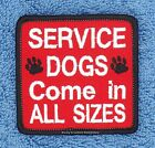 SERVICE DOG COME IN ALL SIZES PATCH 2.5X2.5 Danny & LuAnns Embroidery assistance