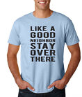 LIKE A GOOD NEIGHBOR STAY OVER THERE funny meme state farm Father's Day T-Shirt