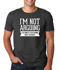 I'M NOT ARGUING EXPLAIN WHY I'M RIGHT funny college humor rude gift T-Shirt