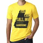 Handsome, You Can Call Me Handsome Mens T shirt Yellow Birthday Gift 00537